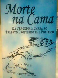 """""""Morte na Cama – Da Tragédia Humana ao Talento Profissional e Político"""""""